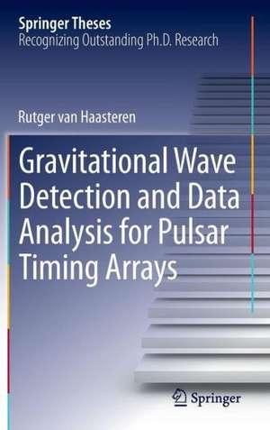 Gravitational Wave Detection and Data Analysis for Pulsar Timing Arrays de Rutger van Haasteren