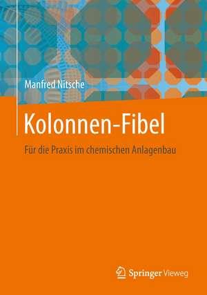 Kolonnen-Fibel: Für die Praxis im chemischen Anlagenbau de Manfred Nitsche