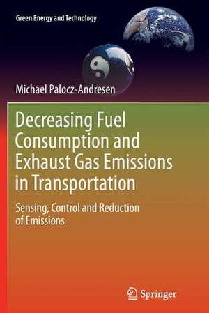 Decreasing Fuel Consumption and Exhaust Gas Emissions in Transportation: Sensing, Control and Reduction of Emissions de Michael Palocz-Andresen
