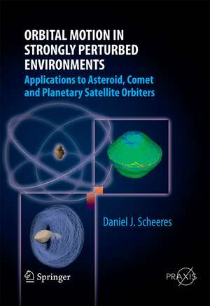 Orbital Motion in Strongly Perturbed Environments: Applications to Asteroid, Comet and Planetary Satellite Orbiters de Daniel J. Scheeres