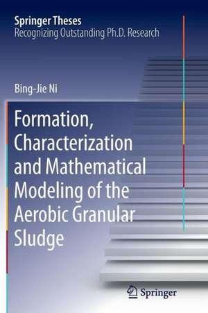 Formation, characterization and mathematical modeling of the aerobic granular sludge de Bing-Jie Ni