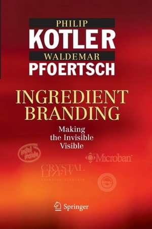 Ingredient Branding: Making the Invisible Visible de Philip Kotler