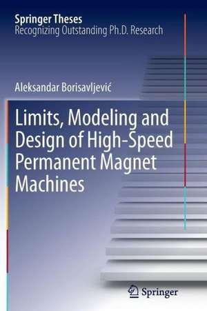 Limits, Modeling and Design of High-Speed Permanent Magnet Machines de Aleksandar Borisavljevic