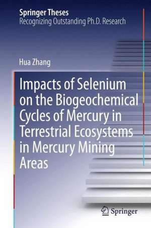 Impacts of Selenium on the Biogeochemical Cycles of Mercury in Terrestrial Ecosystems in Mercury Mining Areas de Hua Zhang