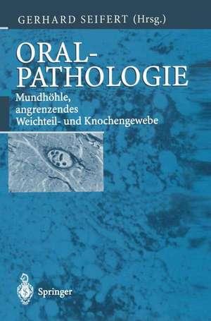 Oralpathologie: Mundhöhle, angrenzendes Weichteil- und Knochengewebe de Gerhard Seifert