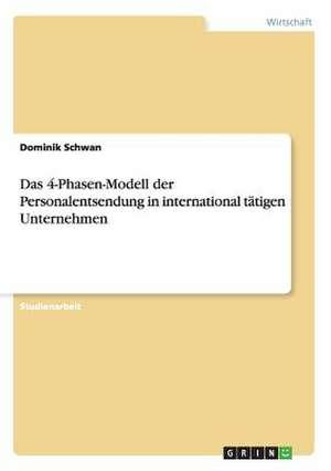 Das 4-Phasen-Modell der Personalentsendung in international tätigen Unternehmen de Dominik Schwan