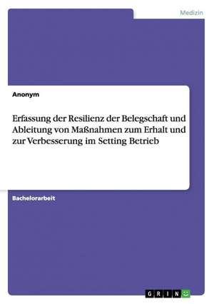 Erfassung Der Resilienz Der Belegschaft Und Ableitung Von Massnahmen Zum Erhalt Und Zur Verbesserung Im Setting Betrieb