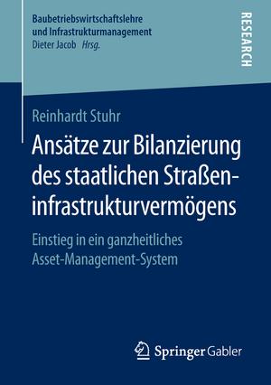 Ansätze zur Bilanzierung des staatlichen Straßeninfrastrukturvermögens: Einstieg in ein ganzheitliches Asset-Management-System de Reinhardt Stuhr