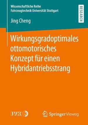 Wirkungsgradoptimales ottomotorisches Konzept für einen Hybridantriebsstrang de Jing Cheng