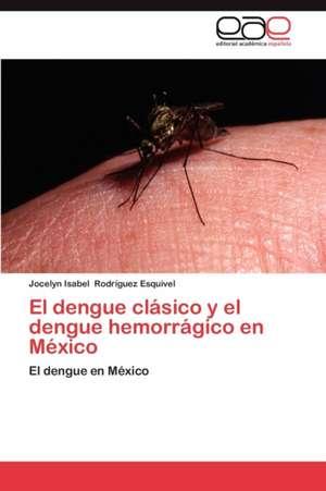 El Dengue Clasico y El Dengue Hemorragico En Mexico