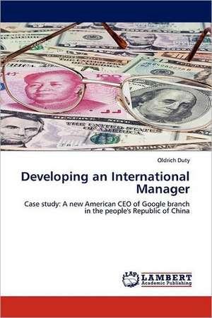 Developing an International Manager de Oldrich Duty