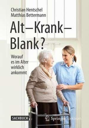 Alt – Krank – Blank?: Worauf es im Alter wirklich ankommt de Christian Hentschel