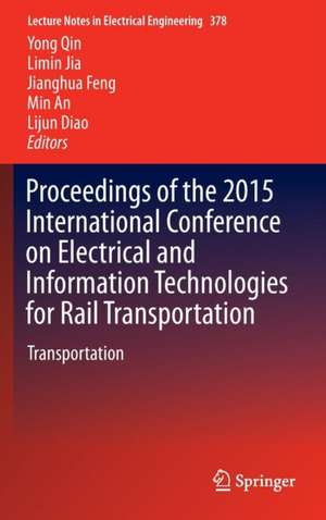 Proceedings of the 2015 International Conference on Electrical and Information Technologies for Rail Transportation: Transportation de Yong Qin