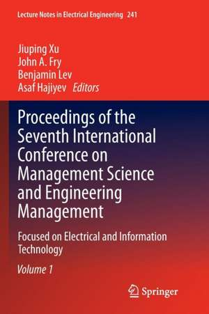 Proceedings of the Seventh International Conference on Management Science and Engineering Management: Focused on Electrical and Information Technology Volume I de Jiuping Xu