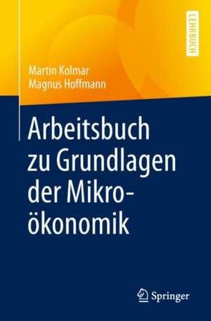 Arbeitsbuch zu Grundlagen der Mikrooekonomik