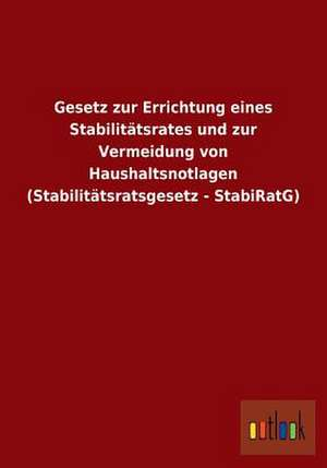 Gesetz zur Errichtung eines Stabilitätsrates und zur Vermeidung von Haushaltsnotlagen (Stabilitätsratsgesetz - StabiRatG) de  ohne Autor
