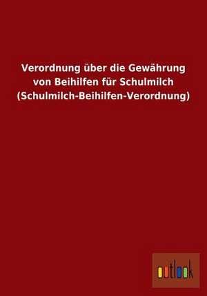Verordnung über die Gewährung von Beihilfen für Schulmilch (Schulmilch-Beihilfen-Verordnung) de  ohne Autor