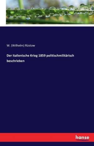 Der italienische Krieg 1859 politischmilitärisch beschrieben de W. (Wilhelm) Rüstow