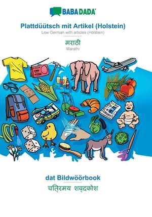 BABADADA, Plattdüütsch mit Artikel (Holstein) - Marathi (in devanagari script), dat Bildwöörbook - visual dictionary (in devanagari script) de  Babadada Gmbh