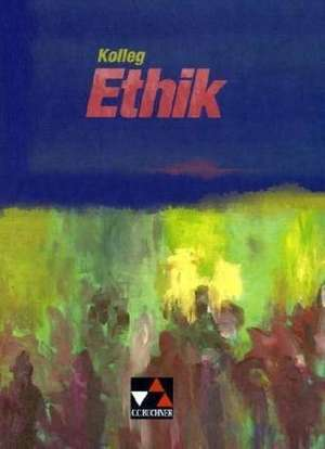 Kolleg Ethik. Lehrbuch. Baden-Wuerttemberg
