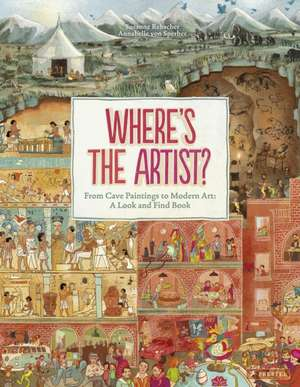 Where's the Artist?: From Cave to Paintings to Modern Art : A Look and Find Book de Susanne Rebscher