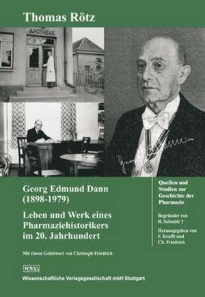 Georg Edmund Dann (1898 - 1979): Leben und Werk eines Pharmaziehistorikers im 20. Jahrhundert
