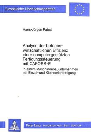 Analyse Der Betriebswirtschaftlichen Effizienz Einer Computergestuetzten Fertigungssteuerung Mit Caposs-E