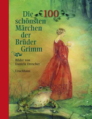 Die 100 schoensten Maerchen der Brueder Grimm