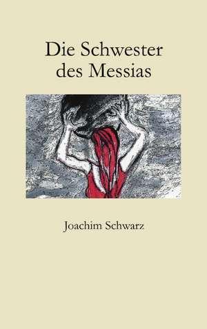 Die Schwester des Messias de Joachim Schwarz