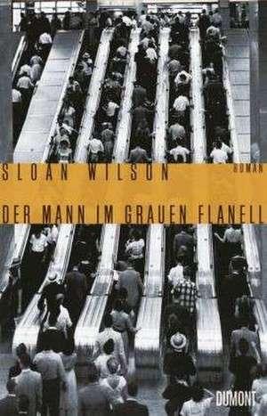 Der Mann im grauen Flanell de Sloan Wilson
