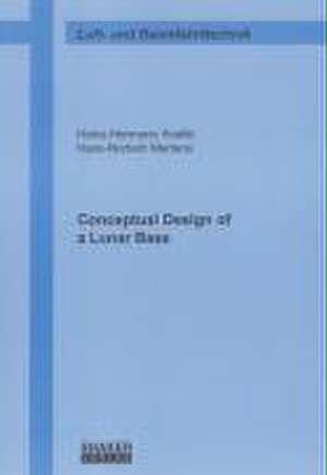 Conceptual Design of a Lunar Base de Heinz H Koelle