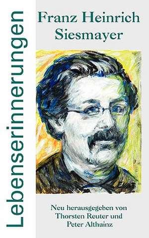 Franz Heinrich Siesmayer - Lebenserinnerungen de Thorsten Reuter