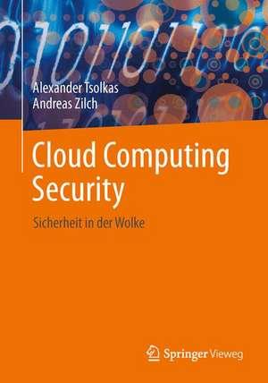 IT-Sicherheit im Cloud-Zeitalter: Konzepte für die Private Cloud, Mobile Computing, Big Data und das Social Web de Alexander Tsolkas