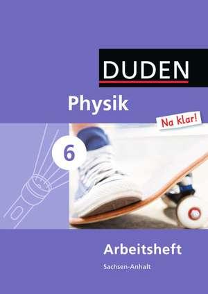 Physik Na klar! 6 Arbeitsheft. Sachsen-Anhalt Sekundarschule