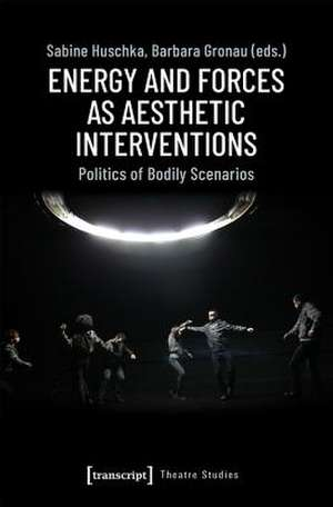 Energy and Forces as Aesthetic Interventions de Sabine Huschka