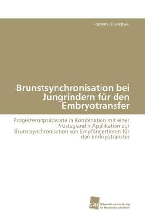 Brunstsynchronisation bei Jungrindern fuer den Embryotransfer