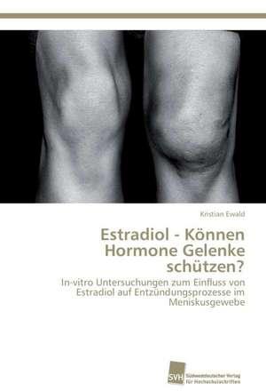 Estradiol - Konnen Hormone Gelenke Schutzen?