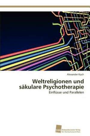 Weltreligionen Und Sakulare Psychotherapie