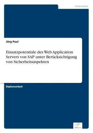 Einsatzpotentiale Des Web Application Servers Von SAP Unter Berucksichtigung Von Sicherheitsaspekten:  Goodwill and Other Intangible Assets de Jörg Paul