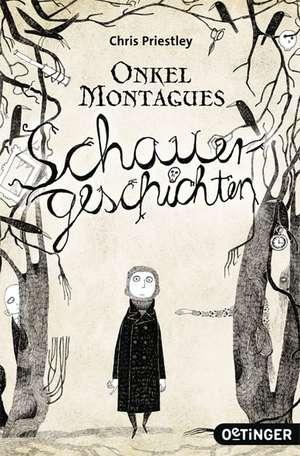 Onkel Montagues Schauergeschichten de Chris Priestley