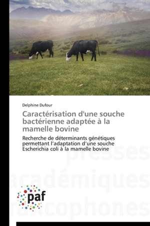 Caracterisation d'une souche bacterienne adaptee à la mamelle bovine