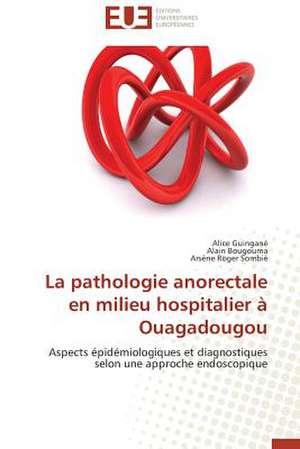 La Pathologie Anorectale En Milieu Hospitalier a Ouagadougou