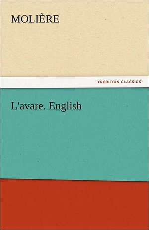 L'Avare. English:  Essays - Volume 02 de Molière
