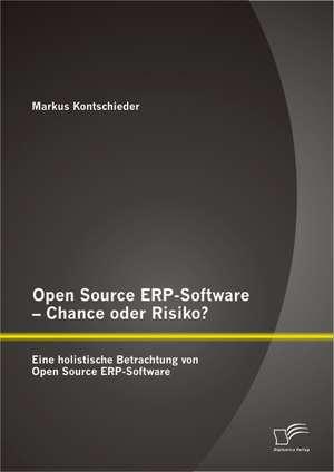 Open Source Erp-Software - Chance Oder Risiko? Eine Holistische Betrachtung Von Open Source Erp-Software:  Grundlagen, Potenziale Und Grenzen Einer Auditiven Markeninszenierung de Markus Kontschieder
