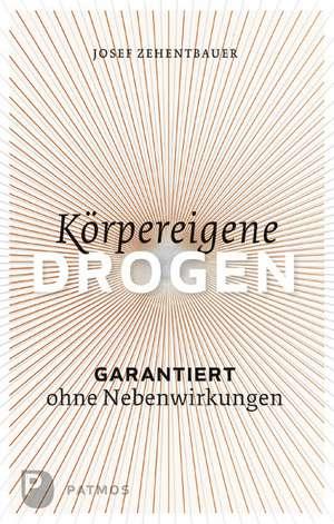 Körpereigene Drogen de Josef Zehentbauer