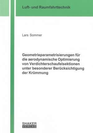 Geometrieparametrisierungen für die aerodynamische Optimierung von Verdichterschaufelsektionen unter besonderer Berücksichtigung der Krümmung de Lars Sommer