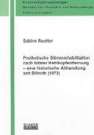 Prothetische Stimmrehabilitation nach totaler Kehlkopfentfernung - eine historische Abhandlung seit Billroth (1873)