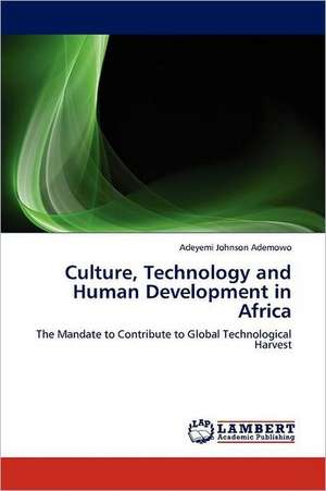 Culture, Technology and Human Development in Africa de Adeyemi Johnson Ademowo