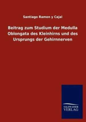 Beitrag zum Studium der Medulla Oblongata des Kleinhirns und des Ursprungs der Gehirnnerven