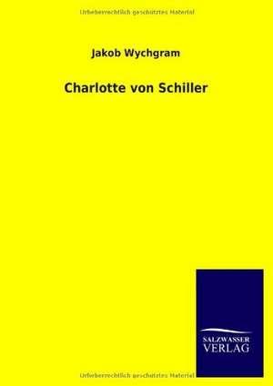 Charlotte von Schiller de Jakob Wychgram